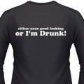 Either Your Good Looking or I'm Drunk! T-Shirt