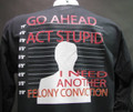 Go ahead act stupid...I need another felony conviction Biker T-Shirts
