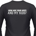 How Are Your Wife And My Kids? Biker T-Shirt