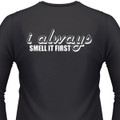I ALWAYS SMELL IT FIRST T-Shirt