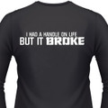 I Had A Handle On Life But It Broke Biker T-Shirts