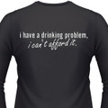 I Have A Drinking Problem, I Can't Afford It Biker T-Shirt