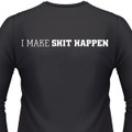 I MAKE SHIT HAPPEN T-Shirts