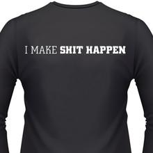 I MAKE SHIT HAPPEN T-Shirts