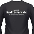 I May Be Schizophrenic, But At Least I Have Each Other Biker T-Shirt