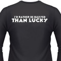 I'D RATHER BE BLESSED, THAN LUCKY T-Shirt