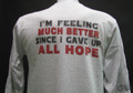 I'M FEELING MUCH BETTER SINCE I GAVE UP ALL HOPE Tshirt