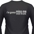 I'm Gonna Miss Me When I'm Gone Biker T-Shirt