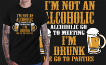 I'm Not An Alcoholic (Alcoholics Go To Meetings) T-Shirt