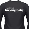 I'm Not Your Fucking Baby Biker T-Shirt