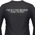I'm So Far Behind I Think I'm First Biker T-Shirt