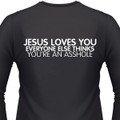 Jesus Loves You Everyone Else Thinks You'Re An Asshole Biker T-Shirt