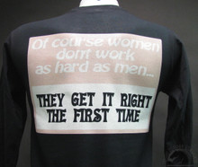 OF COURSE WOMEN Don't WORK AS HARD AS MEN, THEY GET IT RIGHT THE 1ST TIME Shirt