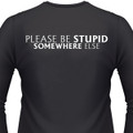 Please Be Stupid Somewhere Else Biker T-Shirt