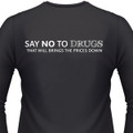 "Say ""No"" To Drugs! That Will Bring The Prices Down Biker T-Shirt"