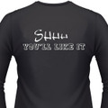 Shhh You'Ll Like It Biker T-Shirt