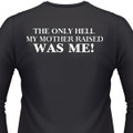 The Only Hell My Mother Raised Was Me! Biker T-Shirt