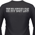 There Will Always Be A Place For You On My Shit List! Biker T-Shirt
