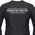 Those Who Live By The Sword Get Shot By Those Who Don't Biker T-Shirt
