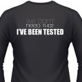 We Don't Need That, I've Been Tested Biker T-Shirt