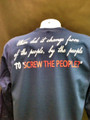 When did it change from of the people, by the people to screw the people T-Shirt