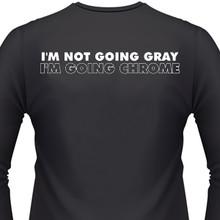 I'm not going gray I'm going chrome Biker T-Shirt