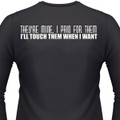 They're Mine I Paid For Them Biker T-Shirt