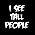 I See Tall People Tshirt.