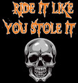 Ride it like you stole it shirt