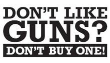 Don't Like Guns? Don't Buy One!