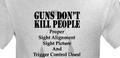 Guns Don't kill people proper sight alignment does