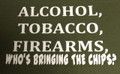 Alcohol, Tobacco, Firearms. Who's Bringing The Chips T-Shirt