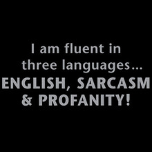 i am fluent in three languages english sarcasm and profanity shirt