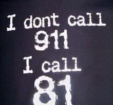 I Don't call 911 I call 81 shirt