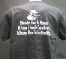 I wouldn't Have to manage my anger if people could learn to manage their stupidity shirt - new design