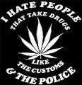 I hate people that take drugs like customs and the police.