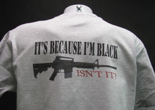 It's Because I'm Black Isn't It white T-Shirt