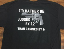 I'd rather be judged by 12 than carried by 6 shirt