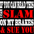 If you can Read this I can slam on my brakes and sue you Shirt