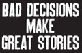 Bad Decisions Make Great Stories Shirt