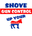 Shove Gun Control Up your Donkey