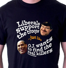 Liberals support the troops just like OJ wants to find the real killers shirt