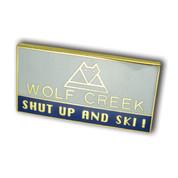 "Wolf Creek ""Shut Up"" Ski Resort Pin"