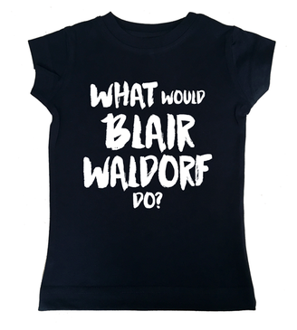 What would BLAIR WALDORF do? black girl tee
