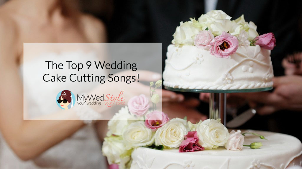 The Top 9 Songs For Your Wedding Cake Cutting MyWedStylecom - Best Wedding Cake Songs