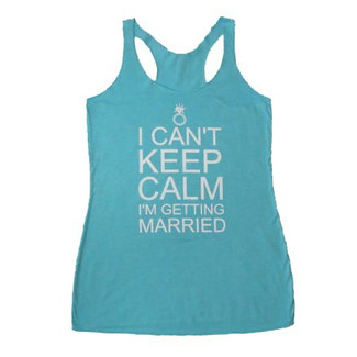 I Can't Keep Calm I'm Getting Married tank top