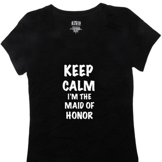 Keep Calm I'm the Maid of Honor T-Shirt
