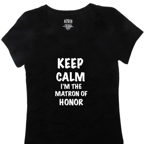 Keep Calm I'm the Matron of Honor T-Shirt