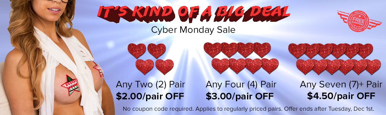 Cyber Monday Pastease Nipple Pasties Sale! Buy more and save more on nipple covers.
