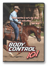 Body Control 101 AVV-101 The beginning foundation of what it will take to create a very well trained, fun horse that you can really enjoy. The steps covered in this DVD will ensure that your horse has a solid training foundation without any gaps. 62 mins.